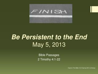 Be Persistent to the End May 5, 2013