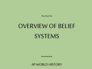 ~~~ OVERVIEW OF BELIEF SYSTEMS ~~~ AP WORLD HISTORY