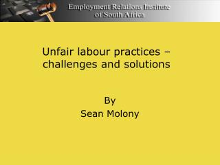 Unfair labour practices –  challenges and solutions