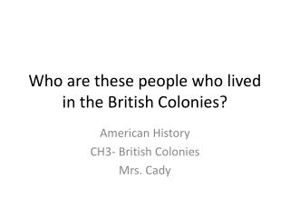 Who are these people who lived in the British Colonies?