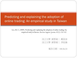 Predicting and explaining the adoption of online trading: An empirical study in Taiwan