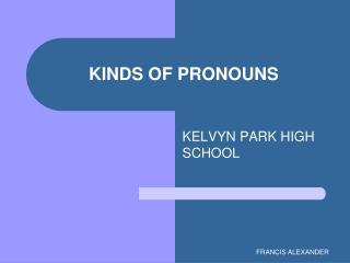 KINDS OF PRONOUNS