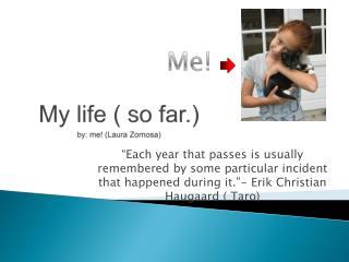 My life ( so far.) by: me! (Laura Zornosa)