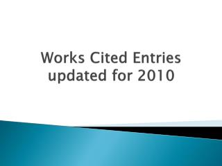 Works Cited Entries updated for 2010