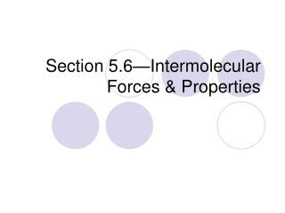 Section 5.6—Intermolecular Forces & Properties