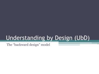 Understanding by Design ( UbD )