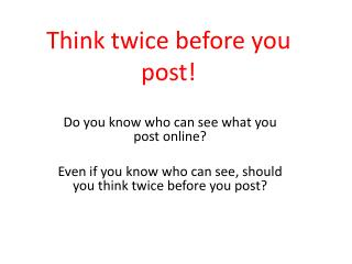 Think twice before you post!