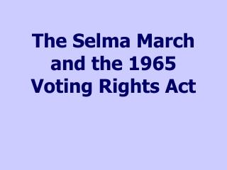 The Selma March and the 1965 Voting Rights Act