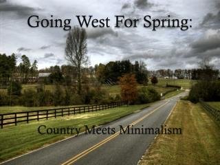 Going West For Spring: