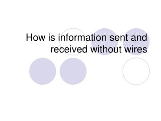 How is information sent and received without wires