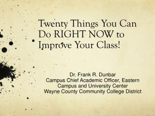 Twenty Things You Can Do RIGHT NOW to Improve Your Class!