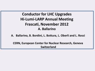Conductor for LHC Upgrades Hi- Lumi -LARP Annual Meeting Frascati , November 2012 A. Ballarino