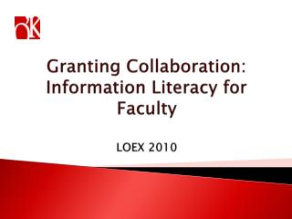 Granting Collaboration:  Information Literacy for  Faculty LOEX 2010