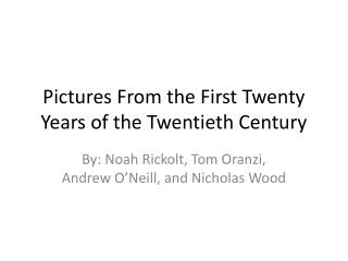 Pictures From the First Twenty Years of the Twentieth Century