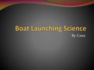 Boat Launching Science
