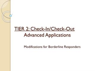 TIER 2: Check-In/Check-Out Advanced Applications