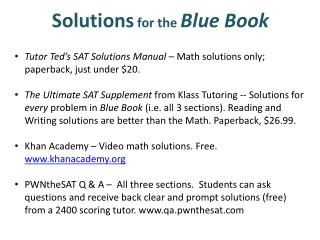 Tutor  Ted's SAT Solutions Manual  – Math solutions only; paperback, just under $20.