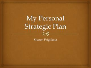 My Personal Strategic Plan