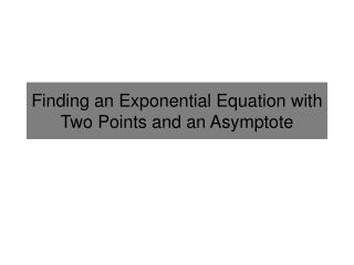 Finding an Exponential Equation with Two Points and an Asymptote