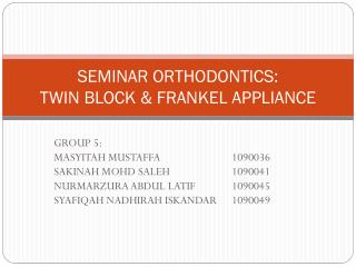 SEMINAR ORTHODONTICS:  TWIN BLOCK & FRANKEL APPLIANCE