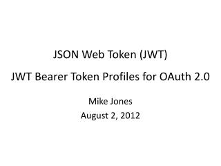 JSON Web Token (JWT) JWT Bearer Token Profiles for OAuth 2.0