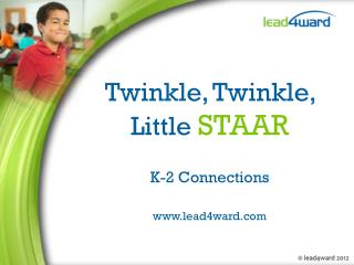 Twinkle, Twinkle,  Little  STAAR K-2 Connections lead4ward