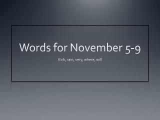 Words for November 5-9