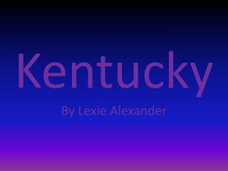 Kentucky By  Lexie  Alexander