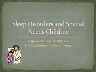 Sleep Disorders and Special Needs Children