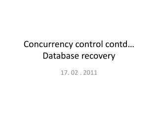 Concurrency control  contd … Database recovery