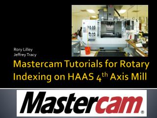 Mastercam  Tutorials for Rotary Indexing on HAAS 4 th  Axis Mill