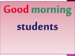 Good morning students