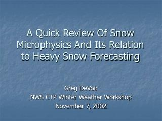 A Quick Review Of Snow Microphysics And Its Relation to Heavy Snow Forecasting