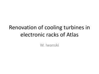 Renovation of cooling turbines in electronic racks of Atlas