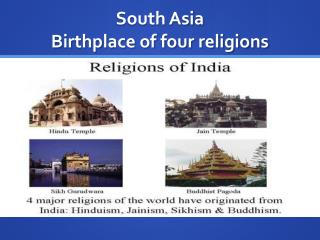 South Asia Birthplace of four religions