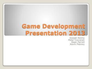 Game Development Presentation 2013