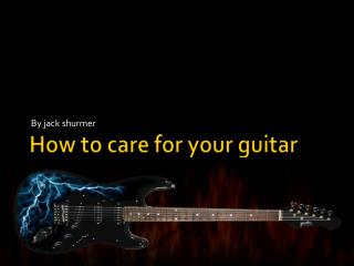 How to care for your guitar