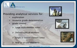 Providing analytical services for:  exploration resource grade determination  grade control