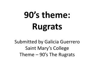 90's theme:  Rugrats Submitted by Galicia Guerrero Saint Mary's College Theme – 90's The Rugrats