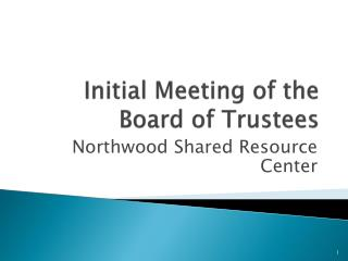 Initial Meeting of the  Board of Trustees
