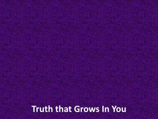 Truth that Grows In  You