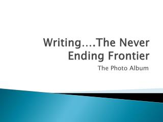 Writing….The Never Ending Frontier