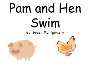 Pam and Hen Swim By: Greer Montgomery