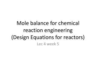 Mole balance for chemical reaction engineering (Design Equations for reactors)