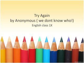 Try Again by  Anonymous (  we  dont know  who !)