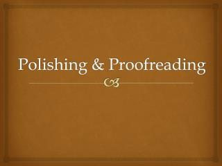 Polishing & Proofreading