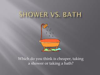 Shower vs. Bath