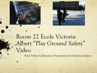 "Room 22  Ecole  Victoria-Albert ""Play Ground Safety"" Video"
