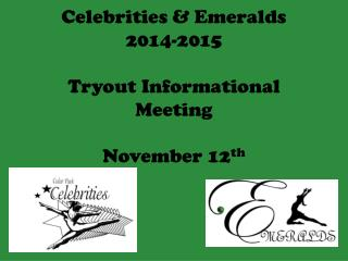 Celebrities &  Emeralds 2014-2015 Tryout  Informational Meeting  November 12 th