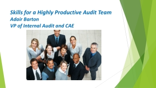 Skills for a Highly Productive Audit Team Adair Barton VP of Internal Audit and CAE